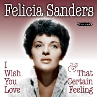 FELICIA SANDERS � I WISH YOU LOVE / THAT CERTAIN FEELING