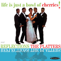 THE PLATTERS: REFLECTIONS / LIFE IS JUST A BOWL OF CHERRIES!  (SEPIA 1190)