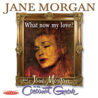 WHAT NOW MY LOVE / JANE MORGAN AT THE COCOANUT GROVE (SEPIA 1215)